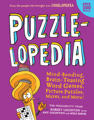 Puzzlelopedia: Mind-Bending, Brain-Teasing Word Games, Picture Puzzles, Mazes, and More! (Kids Puzzle Book, Activity Book, Fun Puzzles) - Leighton, Robert, and Goldstein, Amy, and Shenk, Mike