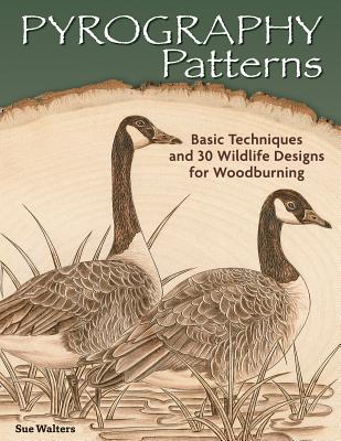 Pyrography Patterns: Basic Techniques and 30 Wildlife Designs for Woodburning - Walters, Sue