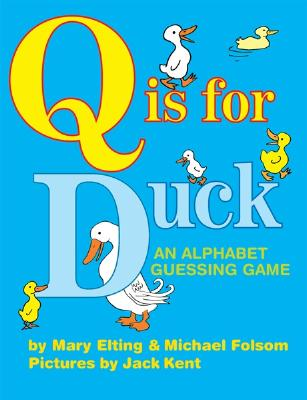 Q Is for Duck: An Alphabet Guessing Game - Folsom, Michael, and Elting, Mary, and Evelyn Singer Literary Agency (From an idea by)