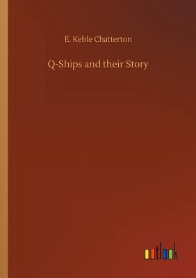 Q-Ships and their Story - Chatterton, E Keble