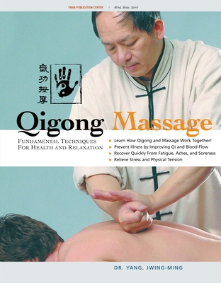 Qigong Massage: Fundamental Techniques for Health and Relaxation - Yang, Jwing-Ming, Dr., PH.D.