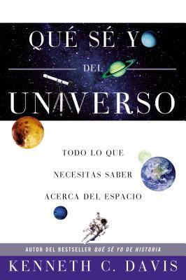 Qu? S? Yo del Universo: Todo Lo Que Necesitas Saber Acerca del Espacio - Davis, Kenneth C
