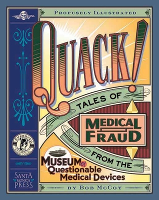 Quack!: Tales of Medical Fraud from the Museum of Questionable Medical Devices - McCoy, Bob