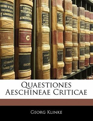 Quaestiones Aeschineae Criticae - Klinke, Georg