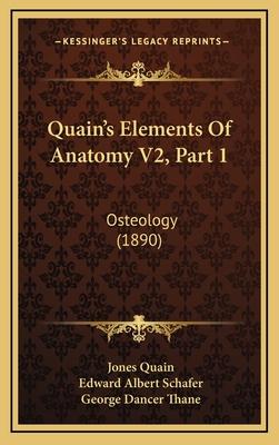 Quain's Elements of Anatomy V2, Part 1: Osteology (1890) - Quain, Jones, and Schafer, Edward Albert (Editor), and Thane, George Dancer (Editor)