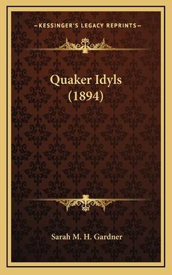 Quaker Idyls (1894) - Gardner, Sarah M H