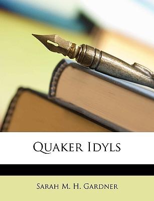 Quaker Idyls - Gardner, Sarah M H