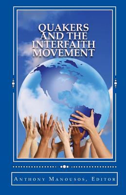 Quakers and the Interfaith Movement: A Handbook for Peacemakers - Manousos, Anthony