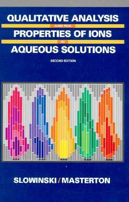 Qualitative Analysis and the Properties of the Ions in Aqueous Solutions - Slowinski, Emil J, and Masterton, William L