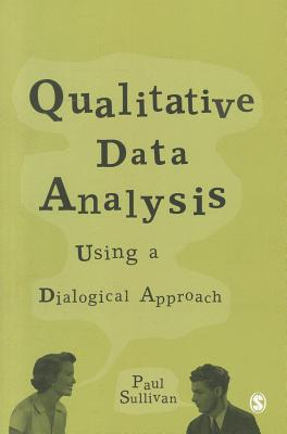 Qualitative Data Analysis Using a Dialogical Approach - Sullivan, Paul