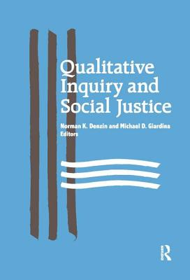 Qualitative Inquiry and Social Justice: Toward a Politics of Hope - Denzin, Norman K, Dr. (Editor)