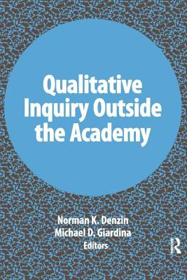 Qualitative Inquiry Outside the Academy - Denzin, Norman K, Dr. (Editor)