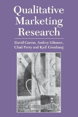 Qualitative Marketing Research - Carson, David, and Gilmore, Audrey, and Gronhaug, Kjell, Professor
