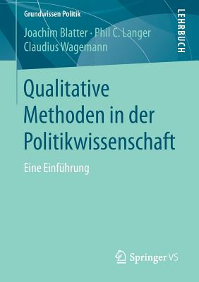 Qualitative Methoden in Der Politikwissenschaft: Eine Einfuhrung - Blatter, Joachim, and Langer, Phil C, and Wagemann, Claudius