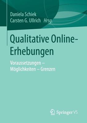 Qualitative Online-Erhebungen: Voraussetzungen - Moglichkeiten - Grenzen - Schiek, Daniela (Editor)