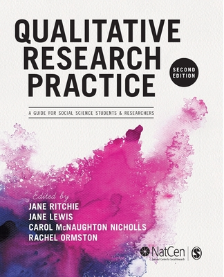 Qualitative Research Practice: A Guide for Social Science Students and Researchers - Ritchie, Jane (Editor), and Ormston, Rachel (Editor), and Lewis, Jane (Editor)