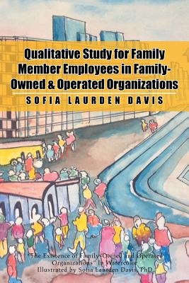 Qualitative Study for Family Member Employees in Family-Owned & Operated Organizations - Davis, Sofia Laurden