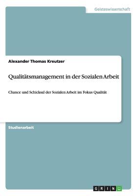 Qualitatsmanagement in Der Sozialen Arbeit - Kreutzer, Alexander Thomas