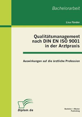 Qualitatsmanagement Nach Din En ISO 9001 in Der Arztpraxis: Auswirkungen Auf Die Arztliche Profession - Fander, Lisa