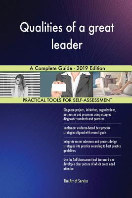 Qualities of a great leader A Complete Guide - 2019 Edition - Blokdyk, Gerardus