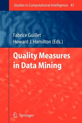 Quality Measures in Data Mining - Guillet, Fabrice (Editor), and Hamilton, Howard J. (Editor)