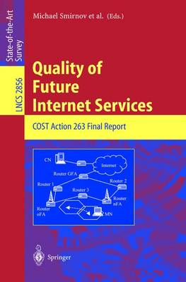 Quality of Future Internet Services: Cost Action 263 Final Report - Smirnov, Michael (Editor), and Biersack, Ernst (Editor), and Blondia, Chris (Editor)
