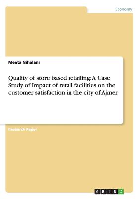 Quality of Store Based Retailing: A Case Study of Impact of Retail Facilities on the Customer Satisfaction in the City of Ajmer - Nihalani, Meeta