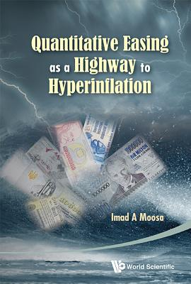 Quantitative Easing as a Highway to Hyperinflation - Moosa, Imad A