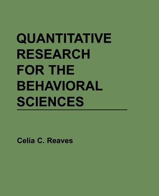 Quantitative Research for the Behavioral Sciences - Reaves, Celia C