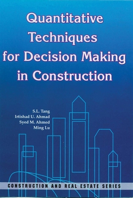 Quantitative Techniques for Decision Making in Construction - Tang, S L, Professor