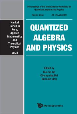 Quantized Algebra and Physics - Proceedings of the International Workshop - Bai, Chengming (Editor), and Ge, Mo-Lin (Editor), and Jing, Naihuan (Editor)