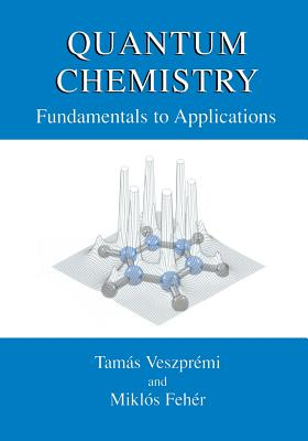 Quantum Chemistry: Fundamentals to Applications - Veszpremi, Tamas, and Feher, Miklos