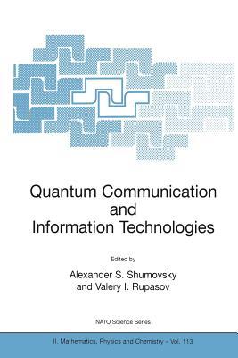 Quantum Communication and Information Technologies - Shumovsky, Alexander S (Editor), and Rupasov, Valery I (Editor)