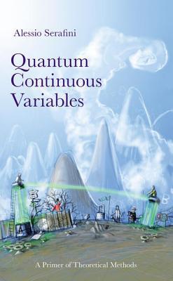 Quantum Continuous Variables: A Primer of Theoretical Methods - Serafini, Alessio