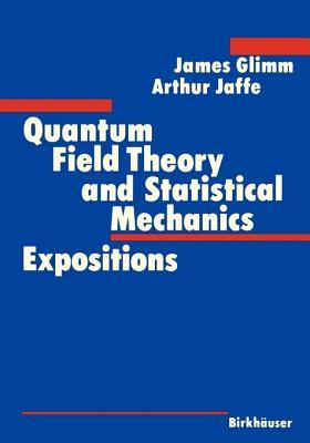Quantum Field Theory and Statistical Mechanics - Glimm, James