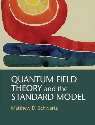Quantum Field Theory and the Standard Model - Schwartz, Matthew D