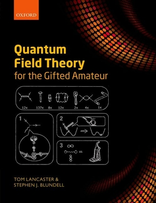 Quantum Field Theory for the Gifted Amateur - Lancaster, Tom, and Blundell, Stephen J.