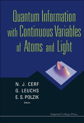 Quantum Information with Continuous Variables of Atoms and Light - Cerf, Nicolas J (Editor), and Leuchs, Gerd (Editor), and Polzik, Eugene S (Editor)