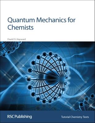 Quantum Mechanics for Chemists: Rsc - Hayward, David O
