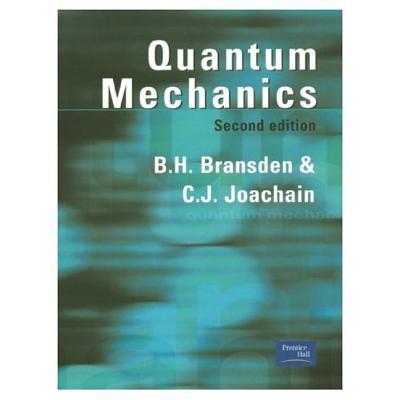 Quantum Mechanics - Bransden, Brian Harold, and Bransden, B H, and Joachain, C J
