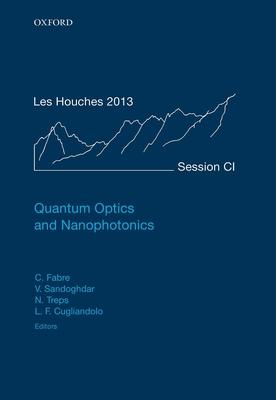 Quantum Optics and Nanophotonics - Fabre, Claude (Editor), and Sandoghdar, Vahid (Editor), and Treps, Nicolas (Editor)
