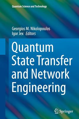 Quantum State Transfer and Network Engineering - Nikolopoulos, Georgios M (Editor)