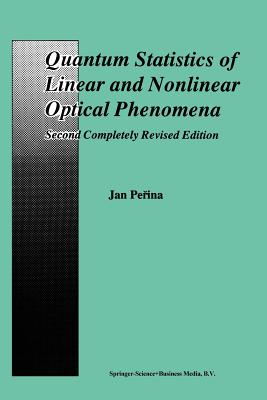 Quantum Statistics of Linear and Nonlinear Optical Phenomena - Perina, Jan
