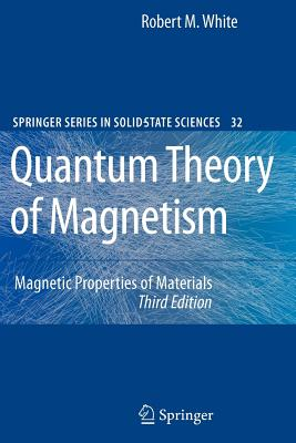 Quantum Theory of Magnetism: Magnetic Properties of Materials - White, Robert M.