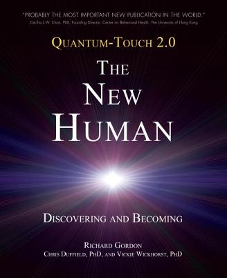 Quantum-Touch 2.0 - The New Human: Discovering and Becoming - Gordon, Richard, and Wickhorst, Vickie, and Duffield, Chris