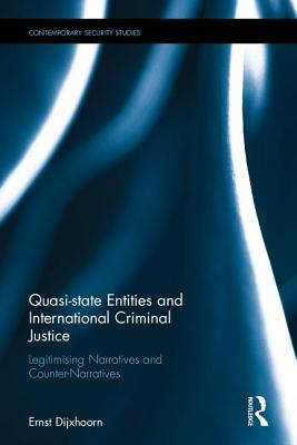 Quasi-State Entities and International Criminal Justice: Legitimising Narratives and Counter-Narratives - Dijxhoorn, Ernst