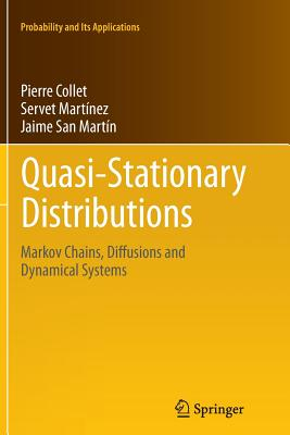 Quasi-Stationary Distributions: Markov Chains, Diffusions and Dynamical Systems - Collet, Pierre, and Martinez, Servet, and San Martin, Jaime