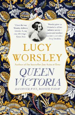 Queen Victoria: Daughter, Wife, Mother, Widow - Worsley, Lucy