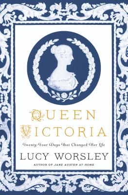 Queen Victoria: Twenty-Four Days That Changed Her Life - Worsley, Lucy