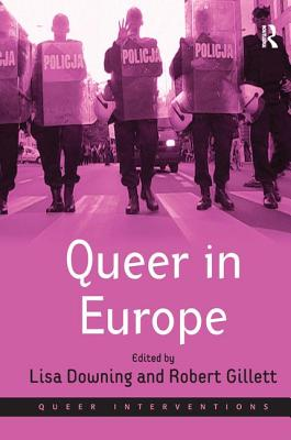 Queer in Europe: Contemporary Case Studies - Gillett, Robert, Mr., and Downing, Lisa, Prof. (Editor)